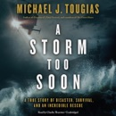 A Storm Too Soon: A True Story of Disaster, Survival, and an Incredible Rescue MP3 Audiobook