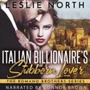Italian Billionaire's Stubborn Lover: The Romano Brothers series, Book 1 (Unabridged) MP3 Audiobook