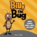 Billy the Bug: Short Stories, Games, Jokes, and More! (Fun Time Series for Beginning Readers) (Unabridged) MP3 Audiobook