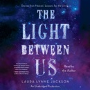 Download The Light Between Us: Stories from Heaven. Lessons for the Living. (Unabridged) MP3
