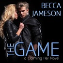 The Game: Claiming Her, Book 2 (Unabridged) MP3 Audiobook