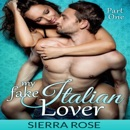 My Fake Italian Lover: Part 1: Marriage of Convenience/Fake Girlfriend Series (Unabridged) MP3 Audiobook