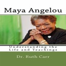 Maya Angelou: Understanding the Life and Teachings of a True American Author, Poet, and Civil Rights Leader (Unabridged) MP3 Audiobook