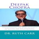 Deepak Chopra: Understanding the Medical Guru's Life Story and His Teachings on Health and Consciousness (Unabridged) MP3 Audiobook
