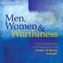 Download Men, Women and Worthiness: The Experience of Shame and the Power of Being Enough MP3
