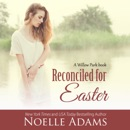 Reconciled for Easter: Willow Park, Book 4 (Unabridged) MP3 Audiobook