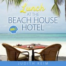 Lunch at the Beach House Hotel: The Beach House Hotel, Book 2 (Unabridged) MP3 Audiobook