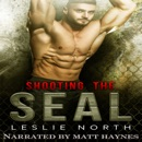Shooting the SEAL: Saving the SEALs Series, Book 1 (Unabridged) MP3 Audiobook