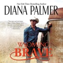 Wyoming Brave: Wyoming Men, Book 6 (Unabridged) MP3 Audiobook