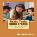 Brain Train Mind Frame (Unabridged) MP3 Audiobook