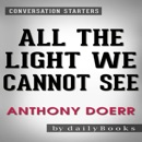 All the Light We Cannot See by Anthony Doerr: Conversation Starters (Unabridged) MP3 Audiobook
