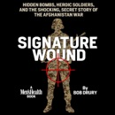 Signature Wound: Hidden Bombs, Heroic Soldiers, And the Shocking, Secret Story of the Afghanistan War (Unabridged) MP3 Audiobook