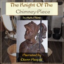 The Knight of the Chimney-Piece (Unabridged) MP3 Audiobook