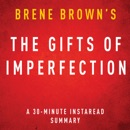 The Gifts of Imperfection by Brene Brown: A 30-minute Instaread Summary (Unabridged) MP3 Audiobook