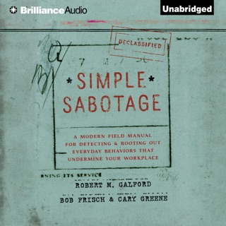 Simple Sabotage: A Modern Field Manual for Detecting and Rooting out Everyday Behaviors That Undermine Your Workplace  (Unabridged) E-Book Download