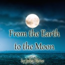 From the Earth to the Moon (Unabridged) MP3 Audiobook