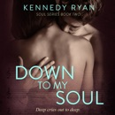 Down to My Soul: Soul Series, Book 2 (Unabridged) MP3 Audiobook