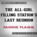 The All-Girl Filling Station's Last Reunion: A Novel by Fannie Flagg Conversation Starters (Unabridged) MP3 Audiobook
