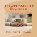 Relationship Secrets: How to Build Healthy Relationships If You Are Married or Single (Unabridged) MP3 Audiobook