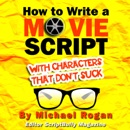 Download How to Write a Movie Script With Characters That Don't Suck (ScriptBully Book Series) (Unabridged) MP3