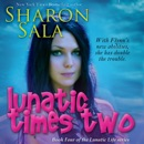 Lunatic Times Two: The Lunatic Life Series, Volume 4 (Unabridged) MP3 Audiobook
