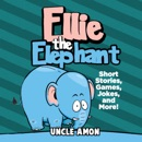 Ellie the Elephant: Short Stories, Games, Jokes, And More! (Unabridged) MP3 Audiobook