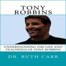 Tony Robbins: Understanding the Life and Teachings of Tony Robbins (Unabridged) MP3 Audiobook