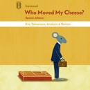 Who Moved My Cheese? by Spencer Johnson Key Takeaways, Analysis & Review (Unabridged) MP3 Audiobook
