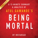 A 20-minute Summary of Atul Gawande's Being Mortal: Medicine and What Matters in the End (Unabridged) MP3 Audiobook