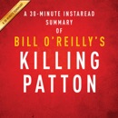 Bill O'Reilly and Martin Dugard's Killing Patton: The Strange Death of World War II's Most Audacious General: A 30-Minute Summary (Unabridged) MP3 Audiobook