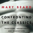 Confronting the Classics: Traditions, Adventures and Innovations (Unabridged) MP3 Audiobook
