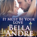 It Must be Your Love: Seattle Sullivans, Book 2 (Unabridged) MP3 Audiobook