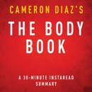The Body Book by Cameron Diaz: The Law of Hunger, the Science of Strength, and Other Ways to Love Your Amazing Body, a 30-Minute Summary (Unabridged) MP3 Audiobook