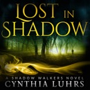 Lost in Shadow: A Shadow Walkers Novel, Volume 1 (Unabridged) MP3 Audiobook