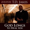 God Longs to Heal You: Free Your Body, Mind, and Spirit (Unabridged) MP3 Audiobook