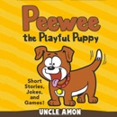 Peewee the Playful Puppy: Short Stories, Jokes, and Games!: Fun Time Series for Beginning Readers (Unabridged) MP3 Audiobook