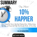 Summary: Dan Harris' 10% Happier: How I Tamed the Voice in My Head, Reduced Stress Without Losing My Edge, and Found Self-Help That Actually Works: A True Story (Unabridged) MP3 Audiobook