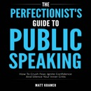 Download The Perfectionist's Guide to Public Speaking: How to Crush Fear, Ignite Confidence and Silence Your Inner Critic (Unabridged) MP3