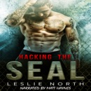 Hacking the SEAL: Saving the SEALs Series, Book 2 (Unabridged) MP3 Audiobook