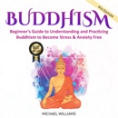 Buddhism: Beginner's Guide to Understanding and Practicing Buddhism to Become Stress & Anxiety Free (Unabridged) MP3 Audiobook