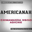 Americanah: A Novel by Chimamanda Ngozi Adichie Conversation Starters (Unabridged) MP3 Audiobook