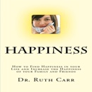 Happiness: How to Find Happiness in Your Life and Increase the Happiness of Your Family and Friends (Unabridged) MP3 Audiobook