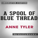 A Spool of Blue Thread: A Novel by Anne Tyler Conversation Starters (Unabridged) MP3 Audiobook