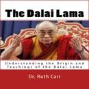 The Dalai Lama: Understanding the Origin and Teachings of the Dalai Lama (Unabridged) MP3 Audiobook