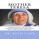Mother Teresa: Understanding the Life and Lessons of One of the World's Most Well Known Public Servants (Unabridged) MP3 Audiobook
