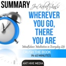 Summary Jon Kabat-Zinn's Wherever You Go, There You Are: Mindfulness Meditation in Everyday Life (Unabridged) MP3 Audiobook