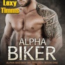 Alpha Biker - Hot Motorcycle Club Romance: Alpha Bad Boy Motorcycle Club Triology, Book 1 (Unabridged) MP3 Audiobook