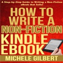 How to Write a Non-Fiction Kindle eBook: A Step-By-Step Guide to Writing a Non-Fiction eBook That Sells (Unabridged) mp3 book download