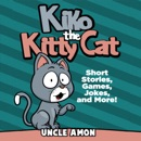 Kiko the Kitty Cat: Short Stories, Games, Jokes, And More! (Unabridged) MP3 Audiobook