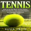 Download Tennis: How to be the Best Tennis Player, Dos and Don'ts, Tips and Strategies, and General Guidelines (Unabridged) MP3